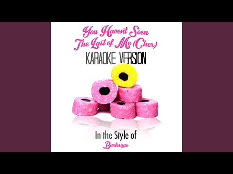 You Haven't Seen The Last Of Me (Cher) (In The Style Of Burlesque) (Karaoke Version)