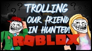 PRANKING OUR FRIEND WHILE HE WAS RECORDING! - ROBLOX HUNTED | With Friends!