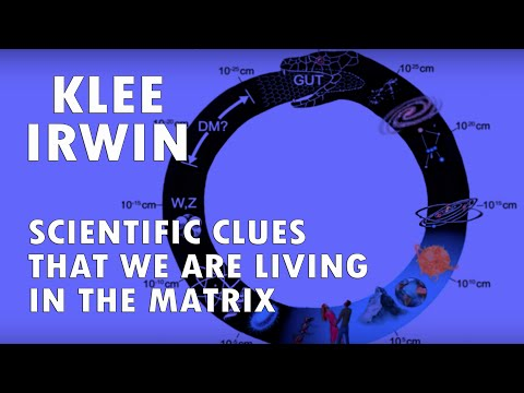Scientific Clues That We Are Living In the Matrix: A Talk by Klee Irwin