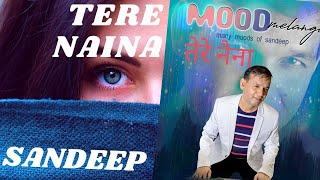 TERE NAINA || SINGER COMPOSER : SANDEEP || ALBUM -MOOD MELANGE