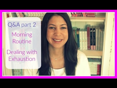 Q&A Part 2 Morning Routine, Exhaustion