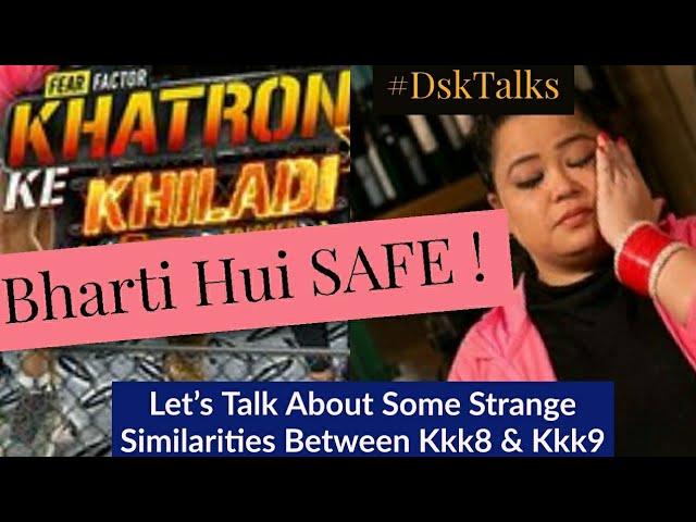 Bharti Hui SAFE | WHO MIGHT WIN KKK9 ? | DSKTALKS ON KKK9 VS KKK8s STRANGE SIMILARITIES