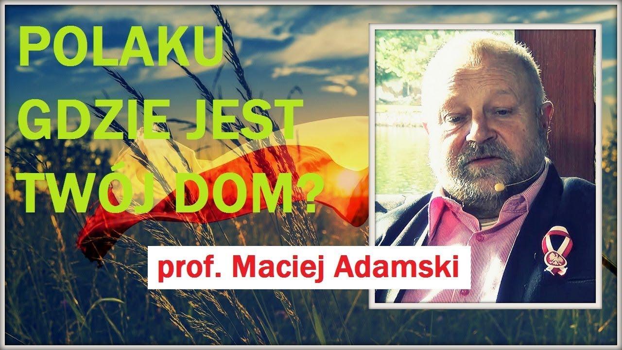 POLAKU GDZIE JEST TWÓJ DOM? –  prof. Maciej Adamski – 10.01.2018 r.