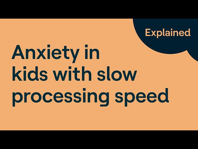 Slow Processing Speed and Anxiety in Children