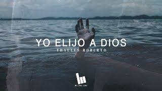 Thalles Roberto - Yo Elijo A Dios (Letra)
