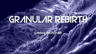 Granular Rebirth Video Danny McIntyre