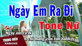Karaoke Ngày Em Ra Đi Tone Nữ Nhạc Sống | Trọng Hiếu