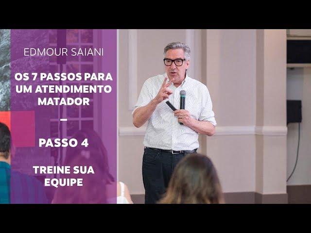 Série Passos para um Atendimento Matador - Passo 4 – Treine sua equipe | Edmour Saiani