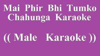 Main Phir Bhi Tumko Chahunga Karaoke | Male Verson