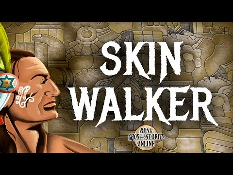 Skin Walkers Ghost Stories, Hauntings, Paranormal & Supernatural