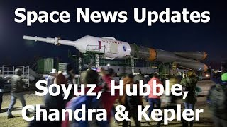 Soyuz, Hubble, Chandra & Kepler Updates (Recovering, Fixing, Fixed, Probably Dead)