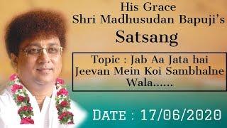 Shri Madhusudan Bapuji's Satsang ~ Jab Aajata hai Jeevan Mein Koi Sambhalne Wala.....