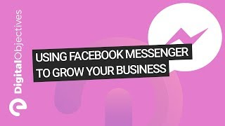 Using Facebook Messenger To Grow Your Business