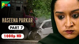 Haseena Parkar Full Movie HD 1080p | Shraddha Kapoor & Siddhanth Kapoor | Bollywood Movie | Part 7