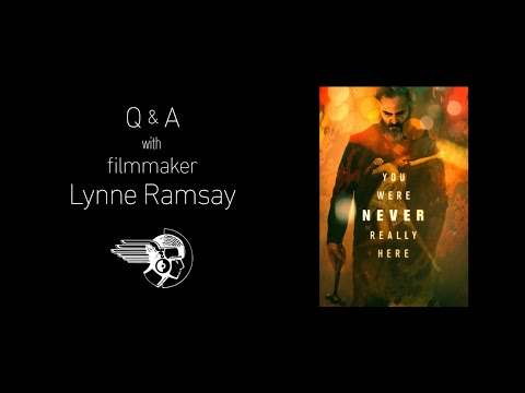 Q&A with Director Lynne Ramsay - YOU WERE NEVER REALLY HERE