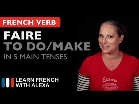 Faire (to do/make) in 5 Main French Tenses