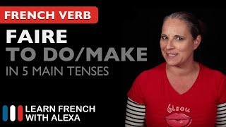 Faire  To Do/make  In 5 Main French Tenses