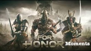 For Honor Moments(Epic and Funny Moments)| All Games