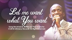 LET ME WANT WHAT YOU WANT - Dr Paul Enenche