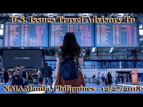 U.S. ISSUES A TRAVEL WARNING TO MANILA INTERNATIONAL AIRPORT, PHILIPPINES - 12-27-2018