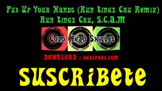 Put Up Your Hands (Run Tingz Cru Remix) - Run Tingz Cru, S.C.A.M [FULL]