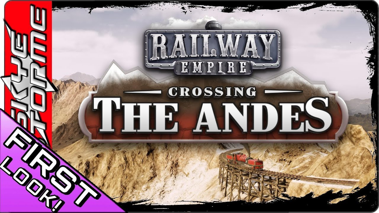 Railway Empire - CROSSING THE ANDES ◀ NEW DLC - FIRST LOOK! ▶ (New Tycoon  Strategy Game 2018)