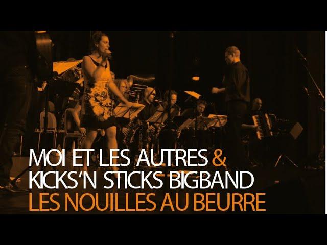 Les Nouilles Au Beurre - Moi Et Les Autres & Kicks'n Stick Big Band - Live