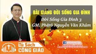 Đời Sống Gia Đình 3 [FULL] - Ơn Gọi Kitô Hữu | GM. Phêrô Nguyễn Văn Khảm