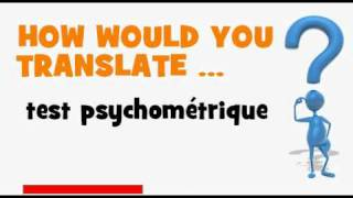 FRENCH TRANSLATION QUIZ = test psychométrique