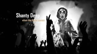 Shanty Deep - when the Night comes