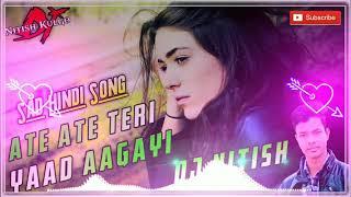 Aate Aate Aate Teri Yaad Aa Gayi Hindi Sad Song (Dj Nitish Kulgo) Heart Touching Song