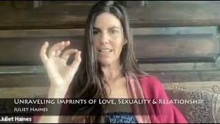 Unraveling Imprints of love, sexuality, relationship - Juliet Haines