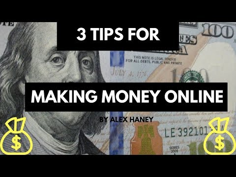 3 Tips For Making Money Online With Alex Haney