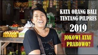 KATA ORANG BALI TENTANG PILPRES 2019 | JOKOWI ATAU PRABOWO?