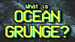 "The Abandoned Genre of ""Ocean Grunge"""