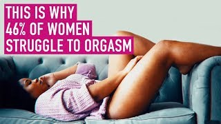 This is Why 46% of Women Struggle to Orgasm