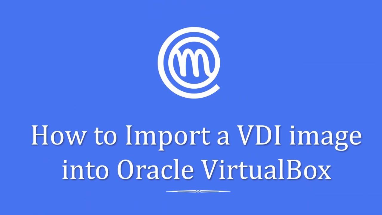 VirtualBox Tutorial 14 - How to import a vdi image into VirtualBox
