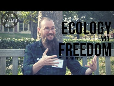 Grant Mincy on Ecology and Freedom