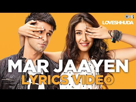 Mar Jaayen Lyrics Full Video - Loveshhuda | Bollywood Song 2015 | Girish, Navneet | Atif, Mithoon