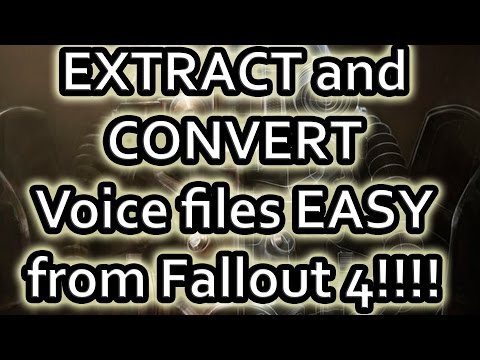 EXTRACT and CONVERT Voice Files EASY From Fallout 4!!!!