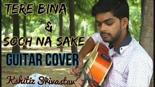 Tere bina and soch na sake | Guitar cover | Kshitiz srivastav
