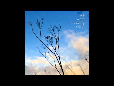 We Were Heading North - Sillage