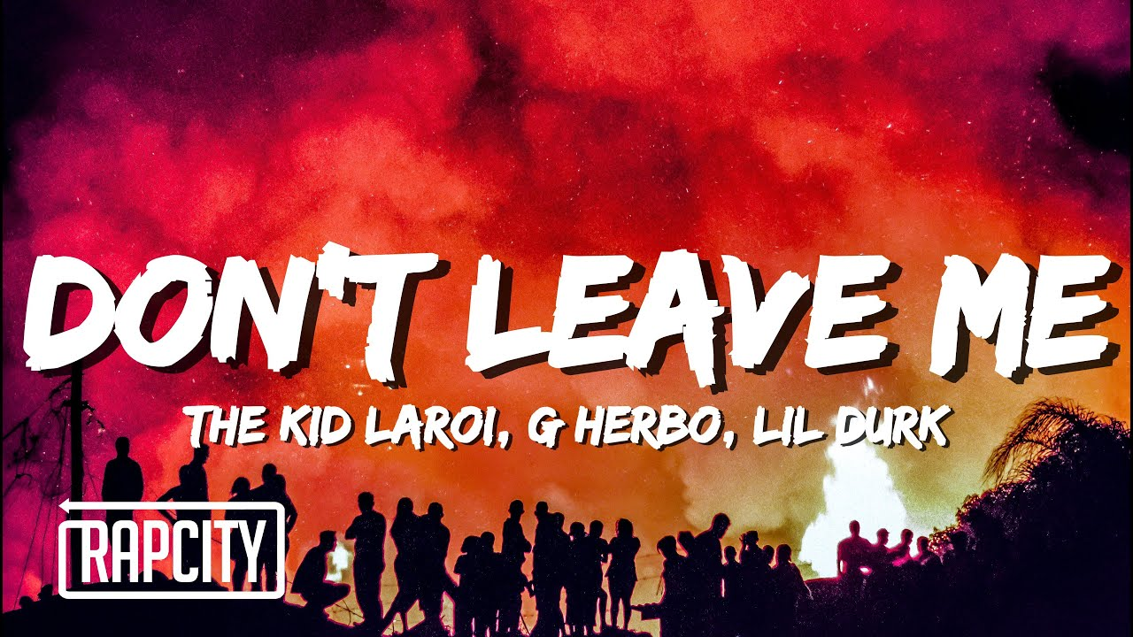 The Kid LAROI - DON'T LEAVE ME (Lyrics) ft. G Herbo, Lil Durk