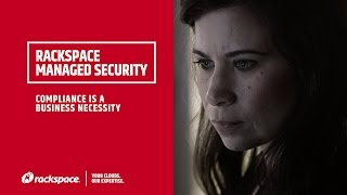 Rackspace Managed Security:  Compliance is a Business Necessity