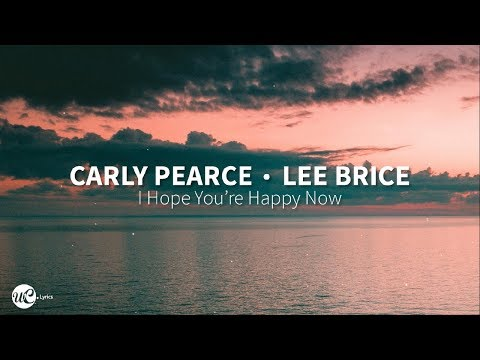 Carly Pearce, Lee Brice - I Hope You're Happy Now (Lyric Video) 🎵