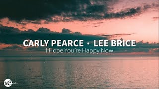 Carly Pearce Lee Brice I Hope You& 39 re Happy Now Lyric 🎵