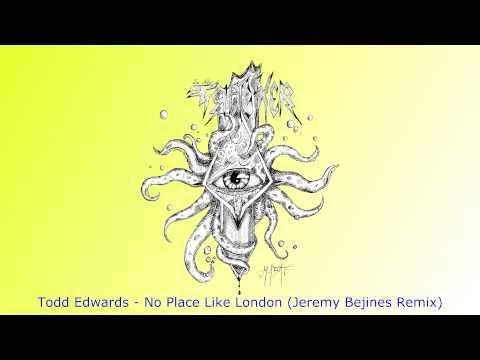 Todd Edwards - No Place Like London (Jeremy Bejines Remix)