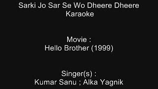 Sarki Jo Sar Se Wo Dheere Dheere - Karaoke - Hello Brother (1999) - Kumar Sanu ; Alka Yagnik