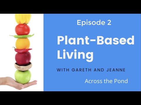 Plant Based Living Across the Pond #2