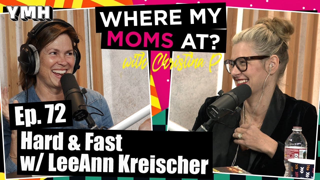 Ep 72 Hard Fast W Leeann Kreischer Where My Moms At Podcast Youtube It's the show by moms for moms. ep 72 hard fast w leeann kreischer where my moms at podcast